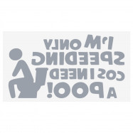 Personalized Car Sticker I\'m Only Speeding Cos I Need  A Poo Funny Reflective Automobile Decal